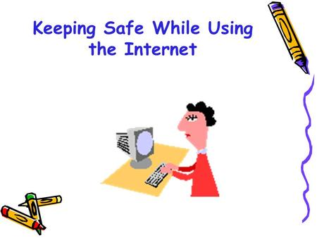 Keeping Safe While Using the Internet. We live in a community. What are some safety rules we have in our community? Cyberspace is also a community. What.