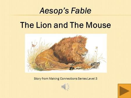Aesop's Fable The Lion and The Mouse Story from Making Connections Series Level 3.