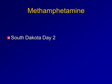 Methamphetamine South Dakota Day 2 Methamphetamine Treatment Contingency Management Matrix Model.