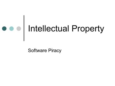 Intellectual Property Software Piracy. Copying of software in large quantities for resale Illegal copying by businesses and individuals for their own.