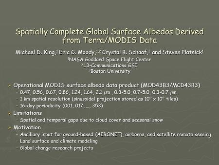 Spatially Complete Global Surface Albedos Derived from Terra/MODIS Data Michael D. King, 1 Eric G. Moody, 1,2 Crystal B. Schaaf, 3 and Steven Platnick.