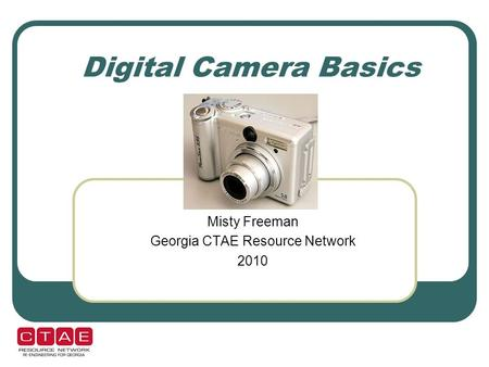 Digital Camera Basics Misty Freeman Georgia CTAE Resource Network 2010.