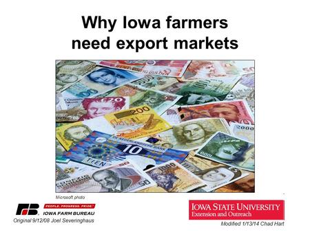Why Iowa farmers need export markets Original 9/12/08 Joel Severinghaus Microsoft photo Modified 1/13/14 Chad Hart.