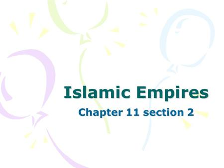 Islamic Empires Chapter 11 section 2. The Spread of Islam After Muhammad died his followers chose his father-in-law to be his successor. He was called.