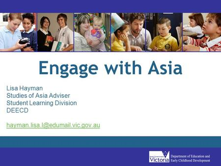 Engage with Asia Lisa Hayman Studies of Asia Adviser Student Learning Division DEECD