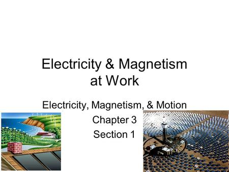 Electricity & Magnetism at Work Electricity, Magnetism, & Motion Chapter 3 Section 1.