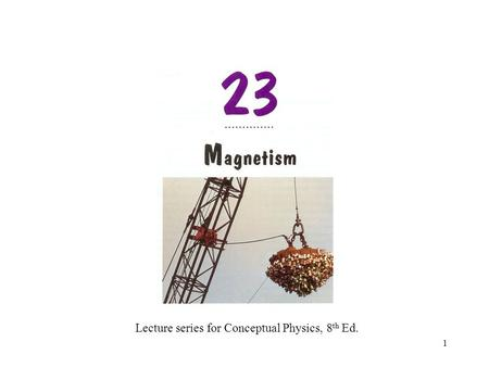 1 Lecture series for Conceptual Physics, 8 th Ed..