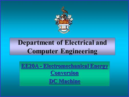 Department of Electrical and Computer Engineering EE20A - Electromechanical Energy Conversion DC Machine.