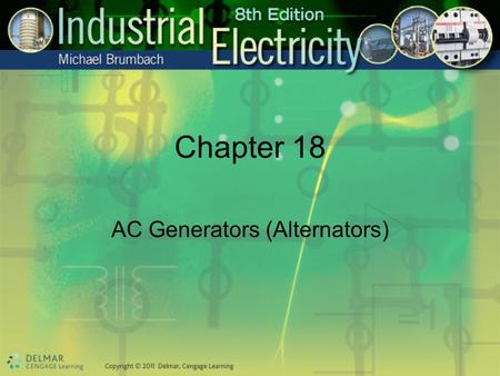Chapter 18 AC Generators (Alternators). Objectives After studying this chapter, you will be able to: Describe the construction and operating characteristics.