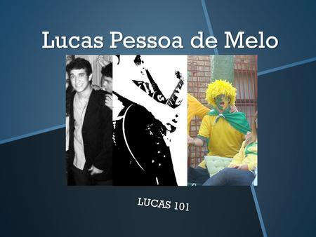 Lucas Pessoa de Melo LUCAS 101. BACKGROUND Lucas was born in Recife, Brazil, in the 10 th of March 1992. Oldest of 3 siblings, Lucas has a very close.