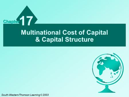 Multinational Cost of Capital & Capital Structure 17 Chapter South-Western/Thomson Learning © 2003.