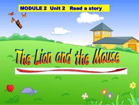 MODULE 2 Unit 2 Read a story Guess : Who is my friend?