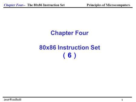 Chapter Four-- The 80x86 Instruction Set Principles of Microcomputers 2015年10月6日 2015年10月6日 2015年10月6日 2015年10月6日 2015年10月6日 2015年10月6日 1 Chapter Four.
