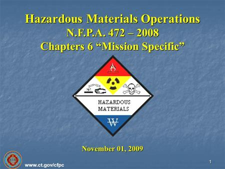 "Www.ct.gov/cfpc 1 Hazardous Materials Operations N.F.P.A. 472 – 2008 Chapters 6 ""Mission Specific"" November 01, 2009."