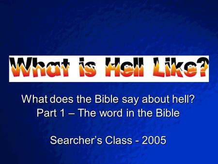© 2003 By Default! A Free sample background from www.powerpointbackgrounds.com Slide 1 What does the Bible say about hell? Part 1 – The word in the Bible.