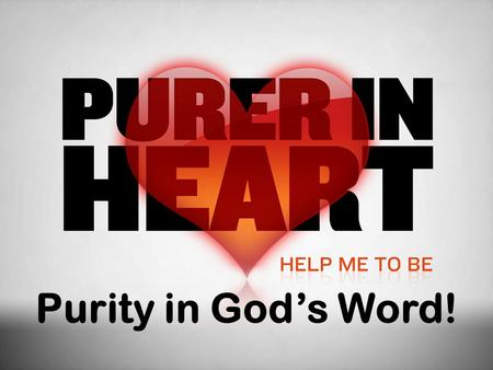 "Purity in God's Word!. What is purity?  Matt. 5:8, ""Blessed are the pure in heart.""  Pure from Greek, καθαρός (katharos) which means, ""pertaining to."