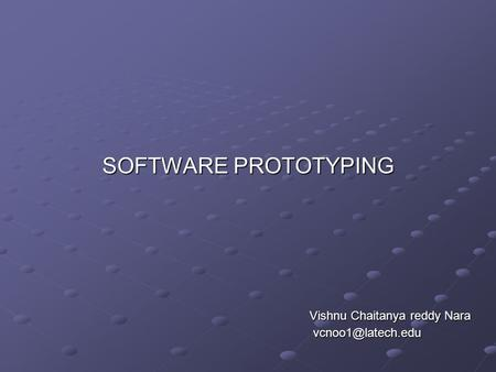 SOFTWARE PROTOTYPING Vishnu Chaitanya reddy Nara Vishnu Chaitanya reddy Nara