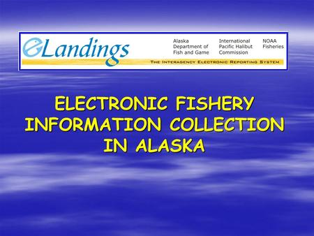 ELECTRONIC FISHERY INFORMATION COLLECTION IN ALASKA.