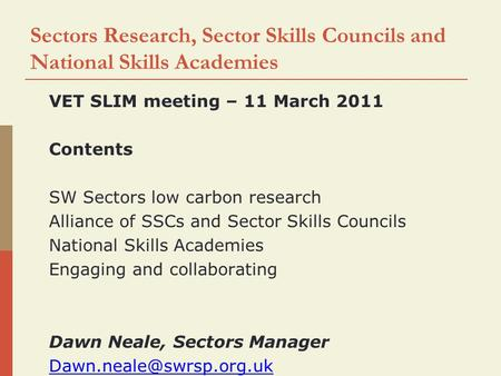 Sectors Research, Sector Skills Councils and National Skills Academies  VET SLIM meeting – 11 March 2011  Contents  SW Sectors low carbon research 