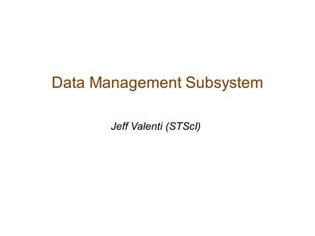 Data Management Subsystem Jeff Valenti (STScI). DMS Context PRDS - Project Reference Database PPS - Proposal and Planning OSS - Operations Scripts FOS.
