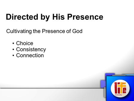 Directed by His Presence Cultivating the Presence of God Choice Consistency Connection.