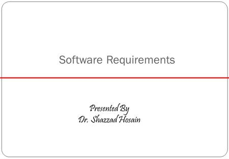 Software Requirements Presented By Dr. Shazzad Hosain.
