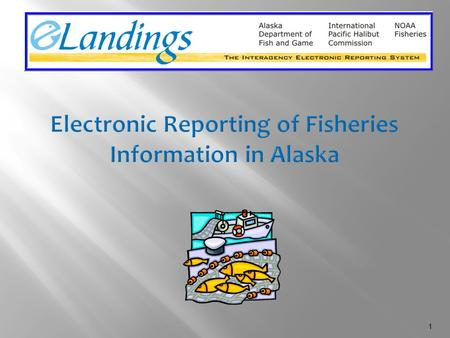 1. 2 Partnership involving 3 commercial fishery management agencies in Alaska: National Marine Fisheries Service Alaska Department of Fish and Game International.