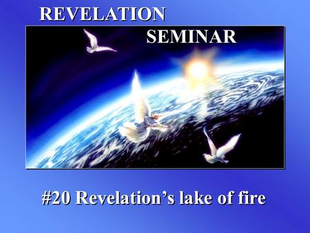REVELATION SEMINAR #20 Revelation's lake of fire.