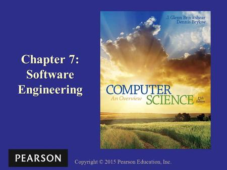 Copyright © 2015 Pearson Education, Inc. Chapter 7: Software Engineering.