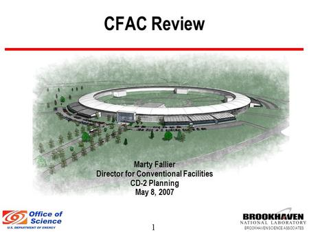 1 BROOKHAVEN SCIENCE ASSOCIATES CFAC Review Marty Fallier Director for Conventional Facilities CD-2 Planning May 8, 2007.