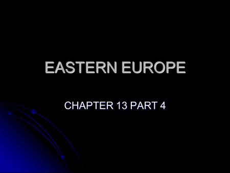 EASTERN EUROPE CHAPTER 13 PART 4. HUMAN PERSPECTIVE Because of the Northern European Plain, Eastern Europe is easily invaded Because of the Northern European.