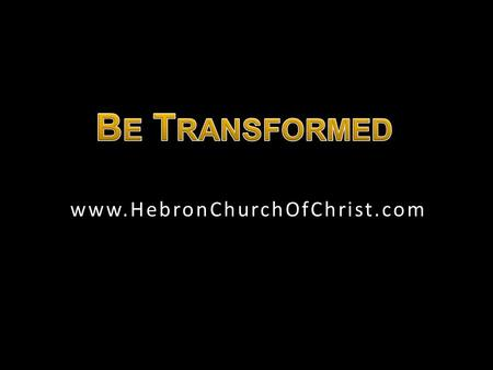 Www.HebronChurchOfChrist.com. Christians are to stand out from the world By being transformed from it, Rom. 12:1, 2 Takes education & training Takes.