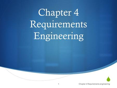  Chapter 4 Requirements Engineering Chapter 4 Requirements engineering1.