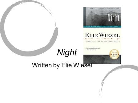Night Written by Elie Wiesel. About the Author Elie was born in 1928 in Sighet, Hungary. Father was a shopkeeper who was deeply involved in the Jewish.