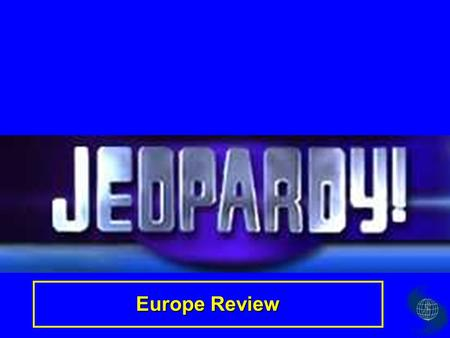 Europe Review Definitions Vocab 1 History Physical features $100 $200 $300 $400 $500 $100 $200 $300 $400 $500 $100 $200 $300 $400 $500 $100 $200 $300.