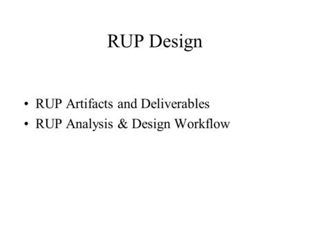RUP Design RUP Artifacts and Deliverables RUP Analysis & Design Workflow.
