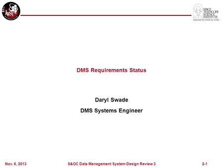 2-1 DMS Requirements Status Daryl Swade DMS Systems Engineer Nov. 6, 2013 S&OC Data Management System Design Review 3.