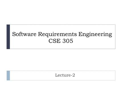 Software Requirements Engineering CSE 305 Lecture-2.