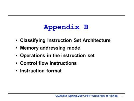 1 Appendix B Classifying Instruction Set Architecture Memory addressing mode Operations in the instruction set Control flow instructions Instruction format.