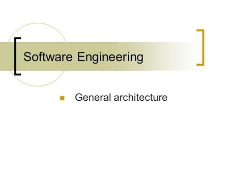 Software Engineering General architecture. Architectural components:  Program organisation overview Major building blocks in a system Definition of each.