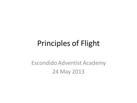 Principles of Flight Escondido Adventist Academy 24 May 2013.