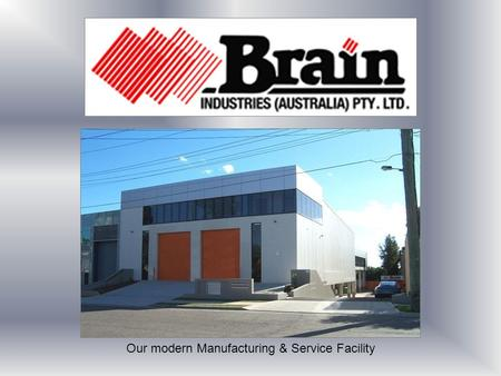 Our modern Manufacturing & Service Facility. ●100% Australian owned. ●20 years experience. ●Supplying innovative Equipment & Engineering solutions for.