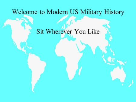 Welcome to Modern US Military History Sit Wherever You Like.