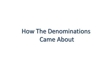 How The Denominations Came About. The Roman Catholic – Orthodox Split Tensions built between the Eastern & Western sections of the Roman Empire for.
