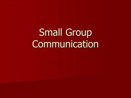 Small Group Communication. What is Small-Group Communication? The interaction between three to nine people who are working together to achieve an interdependent.