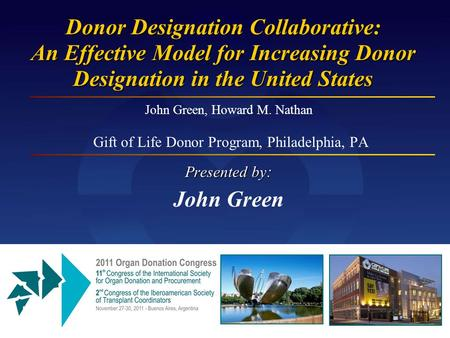 John Green, Howard M. Nathan Gift of Life Donor Program, Philadelphia, PA Presented by : John Green Donor Designation Collaborative: An Effective Model.