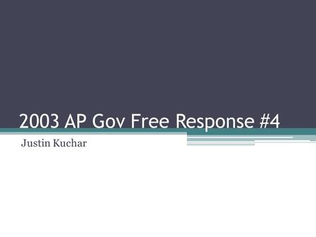 2003 AP Gov Free Response #4 Justin Kuchar. Given Information Both party leadership and committees in Congress play key roles Use the given information.