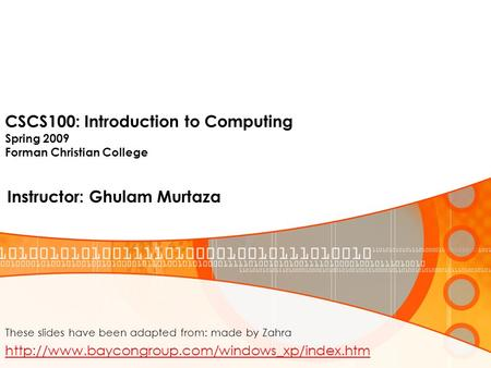 CSCS100: Introduction to Computing Spring 2009 Forman Christian College Instructor: Ghulam Murtaza These slides have been adapted from: made by Zahra