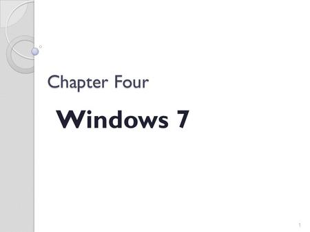 Chapter Four Windows 7 1. Starting the computer The most important step occurs before you turn on your PC. First, check all your cables to make sure they.