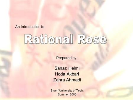 Prepared by: Sanaz Helmi Hoda Akbari Zahra Ahmadi Sharif University of Tech. Summer 2006 An Introduction to.